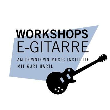 WORKSHOPS E-GITARRE MIT KURT HÄRTL