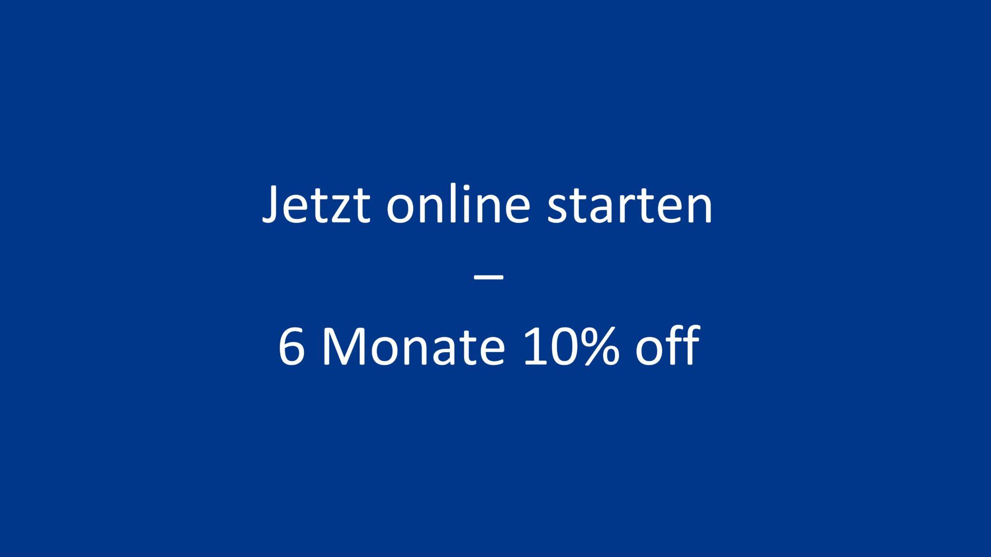 Jetzt online starten - 6 Monate 10 Prozent off