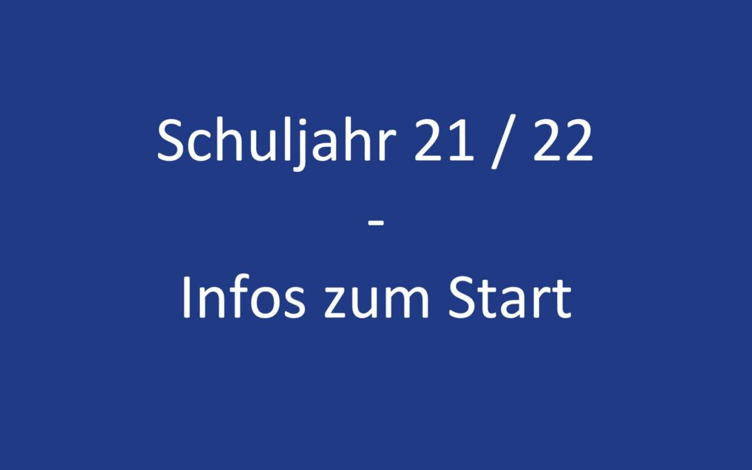 Schuljahr 21 / 22 – Infos zum Start